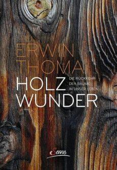 Buchtipp Holzwunder Erwin Thoma www.gesundheitsjournalistin.ch